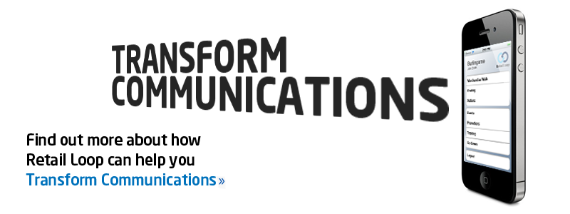 Transform Communications - Find out more about how Retail Loop can help you transform communications